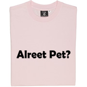 Alreet Pet? T-Shirt. An affectionate phrase used by many a geordie lad or lass.