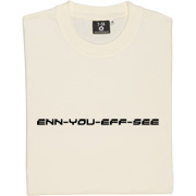 enn you eff see T-Shirt. Purely and simply a phonetic version of Newcastle United Football Club.