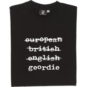 European British English Geordie T-Shirt. Show your Newcastle heritage with pride: not European, not British, Not...