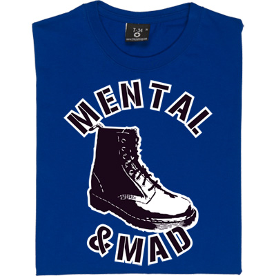 Mental and Mad T-Shirt. We are the Geordies, The Geordie Boot Boys, And we are mental and we are mad, We are the...