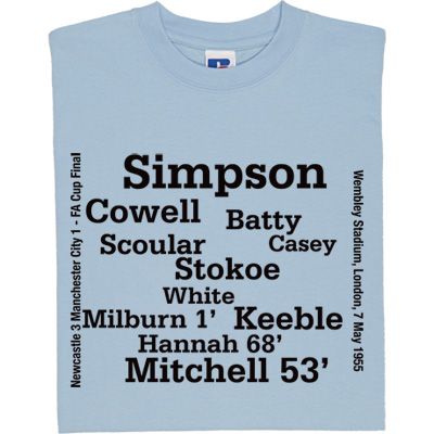 Newcastle 1955 FA Cup Final Line Up T-Shirt. 7th May 1955, Wembley Stadium, London. Newcastle United 3 Manchester City 1. Featuring all eleven players to lift the FA Cup in 1955: Simpson, Cowell, Batty, Scoular, Stokoe, Casey, White, Milburn, Keeble, Hannah and Mitchell.