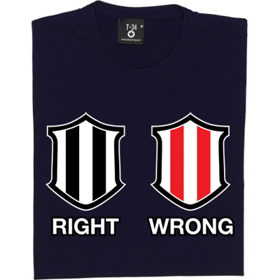 Newcastle Right, Sunderland Wrong T-Shirt. Black and white = right, red and white = wrong. NE = right, SR = wrong...