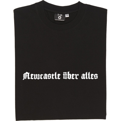 Newcastle Über Alles T-Shirt. Newcastle Über Alles:Newcastle above everything. A phrase borrowed from the German...