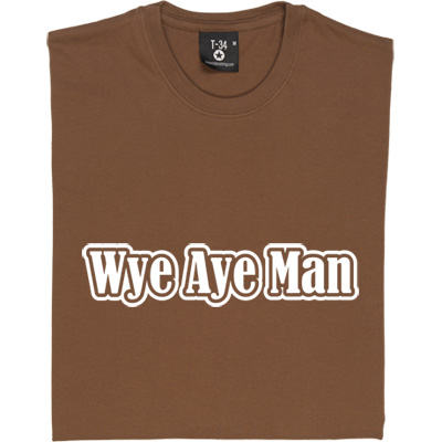 Wye Aye Man T-Shirt. Roughly translated, this popular geordie phrase means Yes of course or That's right. You want one of these marvellous t-shirts, you say? Wye Aye Man, just place your order below!