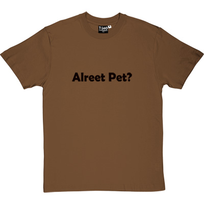Alreet Pet? Brown/Hazelnut Men's T-Shirt. An affectionate phrase used by many a geordie lad or lass. - click to zoom-in