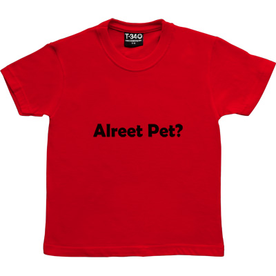 Alreet Pet? Red Kids' T-Shirt. An affectionate phrase used by many a geordie lad or lass. - click to zoom-in