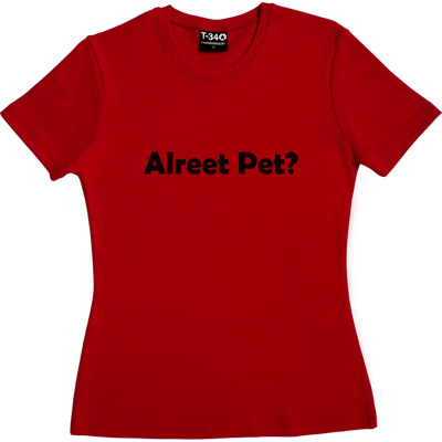 Alreet Pet? Red Women's T-Shirt. An affectionate phrase used by many a geordie lad or lass. - click to zoom-in