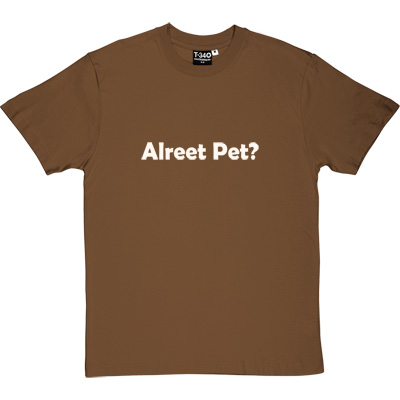 Alreet Pet? Brown/Hazelnut Men's T-Shirt. An affectionate phrase used by many a geordie lad or lass.