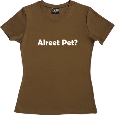 Alreet Pet? Olive Women's T-Shirt. An affectionate phrase used by many a geordie lad or lass.