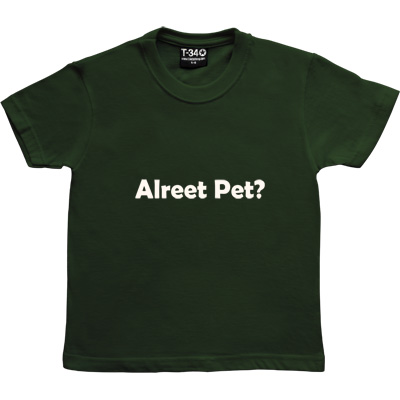 Alreet Pet? Racing Green Kids' T-Shirt. An affectionate phrase used by many a geordie lad or lass.
