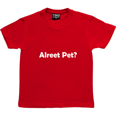 Alreet Pet? Red Kids' T-Shirt. An affectionate phrase used by many a geordie lad or lass.
