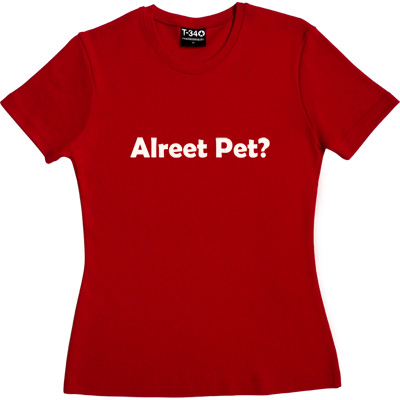 Alreet Pet? Red Women's T-Shirt. An affectionate phrase used by many a geordie lad or lass.