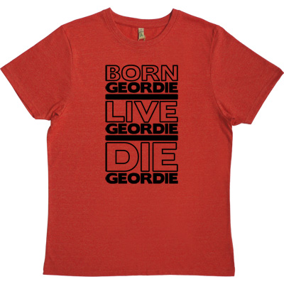Born Geordie, Live Geordie, Die Geordie Red 100% Recycled Men's T-Shirt. No matter where you are in the world, live by... - click to zoom-in