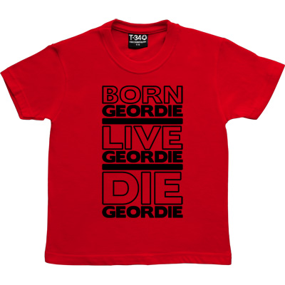 Born Geordie, Live Geordie, Die Geordie Red Kids' T-Shirt. No matter where you are in the world, live by this simple... - click to zoom-in