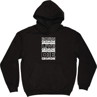 Born Geordie, Live Geordie, Die Geordie Black Hooded-Top. No matter where you are in the world, live by this simple... - click to zoom-in