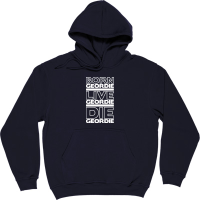 Born Geordie, Live Geordie, Die Geordie Navy Blue Hooded-Top. No matter where you are in the world, live by this...