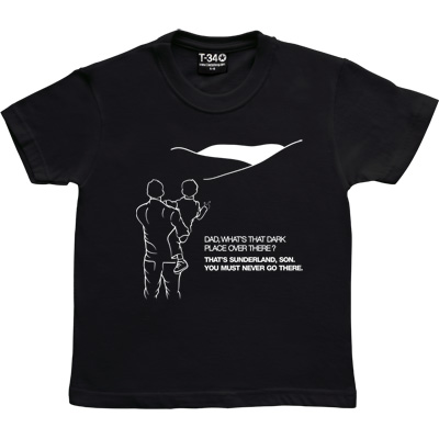 Geordie Dad And Lad Black Kids' T-Shirt. Dad, what's that dark place over there? That's Sunderland, son. You must...