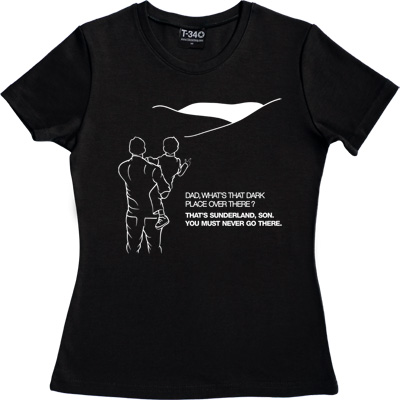 Geordie Dad And Lad Black Women's T-Shirt. Dad, what's that dark place over there? That's Sunderland, son. You must...